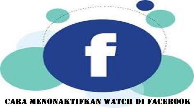 Cara Menonaktifkan Watch di Facebook