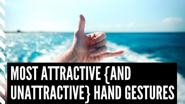Most Attractive {and Unattractive} Hand Gestures