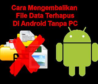 File Di Ponsel Android Hilang Atau Terhapus !!! Begini ...