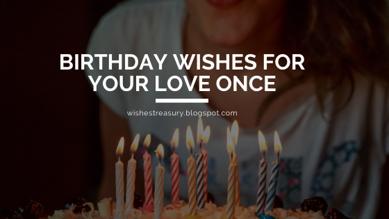 Birthday Wishes For Your Love Once | WishesTreasury