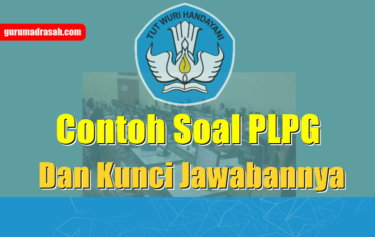 Contoh Soal Plpg Plus Kunci Jawaban Guru Madrasah
