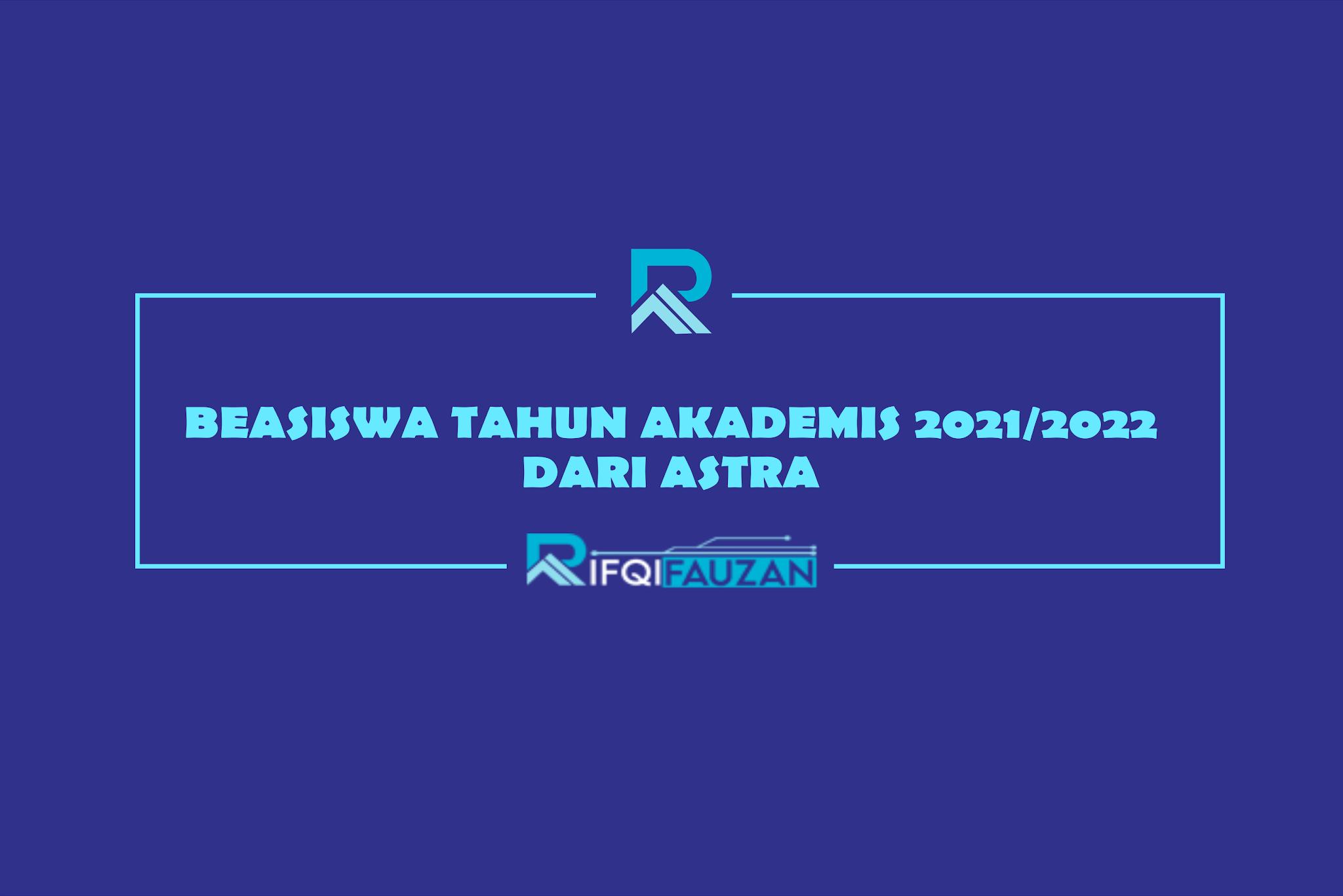 BEASISWA TAHUN AKADEMIS 2021/2022 DARI ASTRA