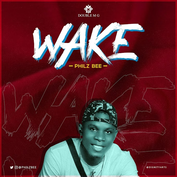 Wake - Philz Bee || Download MP3