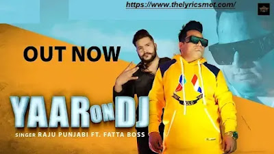 Yaar On Dj Song Lyrics | Raju Punjabi | Fatta Boss | New Haryanvi Songs Haryanavi 2020
