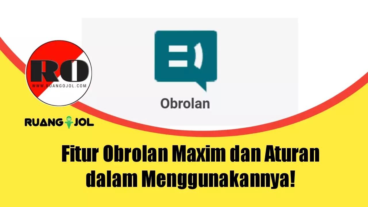 Fitur Obrolan Maxim dan Aturan dalam Menggunakannya!