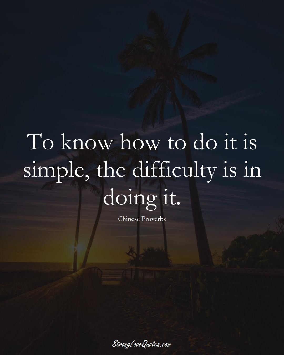 To know how to do it is simple, the difficulty is in doing it. (Chinese Sayings);  #AsianSayings