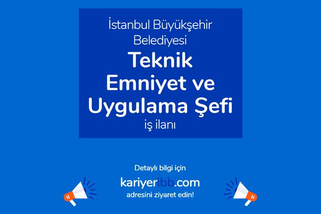 İstanbul Büyükşehir Belediyesi, teknik emniyet ve uygulama şefi alımı yapacak. İBB Kariyer iş ilanı hakkında detaylar kariyeribb.com'da!