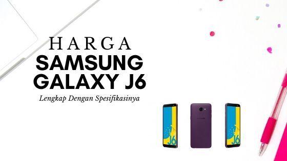Harga Samsung Galaxy J6 Murah Lengkap Dengan Spesifikasinya