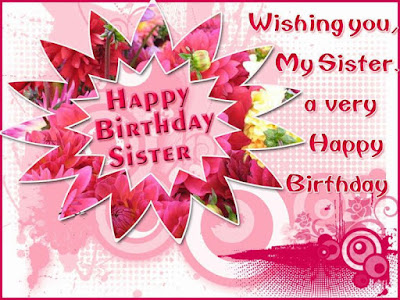 Happy Birthday wishes quotes for daughter: wishing you/ my sister a very happy birthday