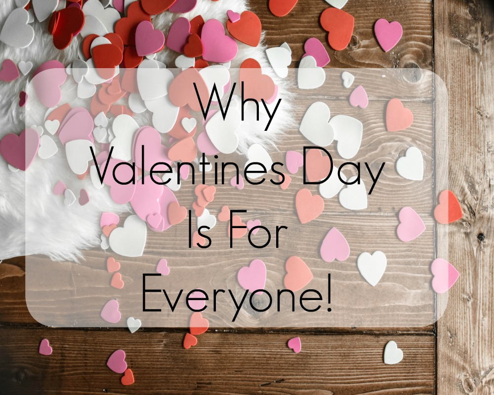 Why Valentines Day Is For Everyone
