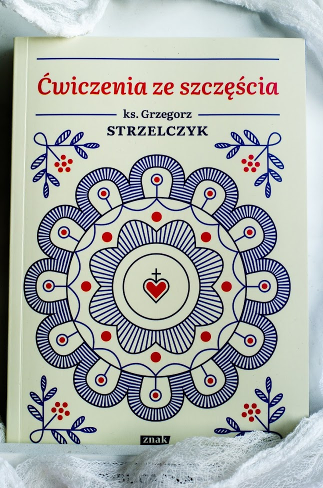 Ćwiczenia ze szczęścia Autor: Grzegorz Strzelczyk