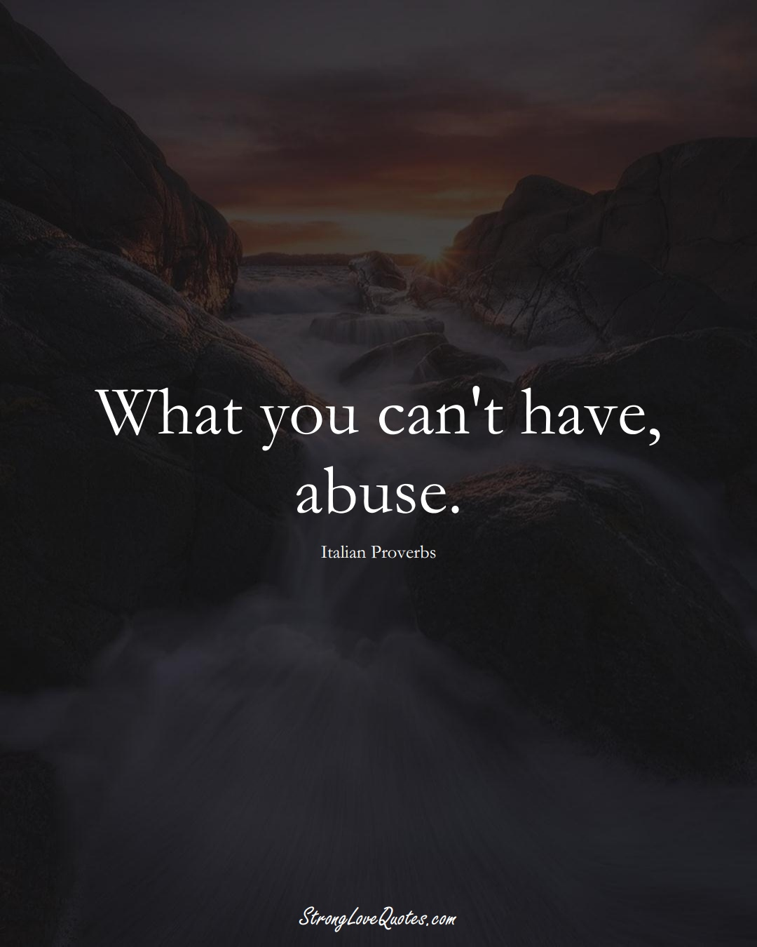 What you can't have, abuse. (Italian Sayings);  #EuropeanSayings