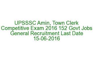 UPSSSC Amin, Town Clerk Competitive Exam 2016 152 Govt Jobs General Recruitment-Revenue Inspectors-Last Date 15-06-2016