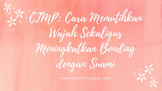 CTMP; Cara Memutihkan Wajah Sekaligus Meningkatkan Bonding dengan Suami