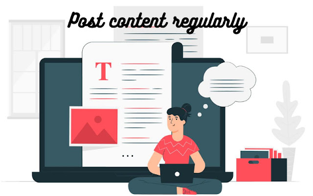 Post content regularly, top 20 blogging tips