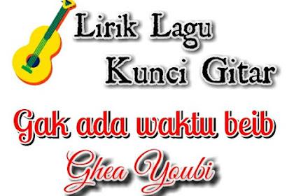 Lirik & Kunci gitar Gak Ada Waktu Beib - Ghea Youbi
