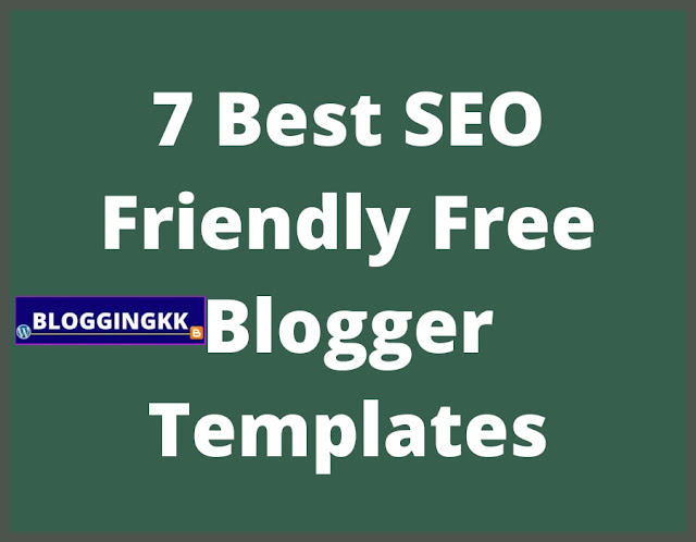7 Best SEO Friendly Free Blogger Templates. Number 22 Is Absolutely Stunning