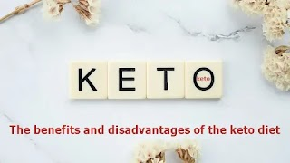 The benefits and disadvantages of the keto diet