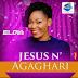 MUSIC: ELDIA - JESUS N' AGAGHARI  @EldiaWTK