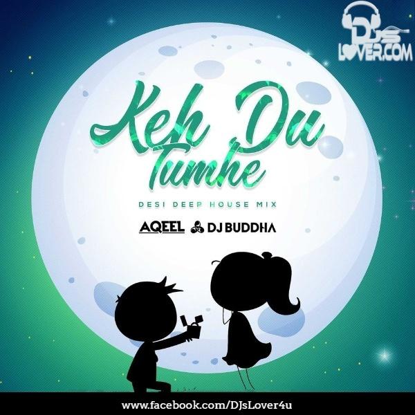 Keh Du Tumhe Desi Deep House Mix DJ Aqeel x DJ Buddha Dubai