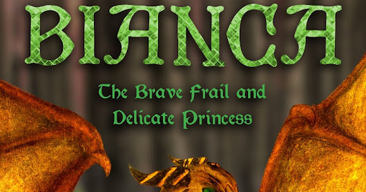 New Release Blast! Bianca: The Brave Frail and Delicate Princess
