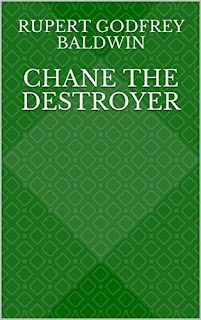 Chane the Destroyer - a fantasy fiction redemption story by Rupert Godfrey Baldwin