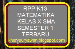 File Pendidikan RPP K13 Matematika Wajib Kelas 10 SMA Semester 1 Revisi Terbaru 2019