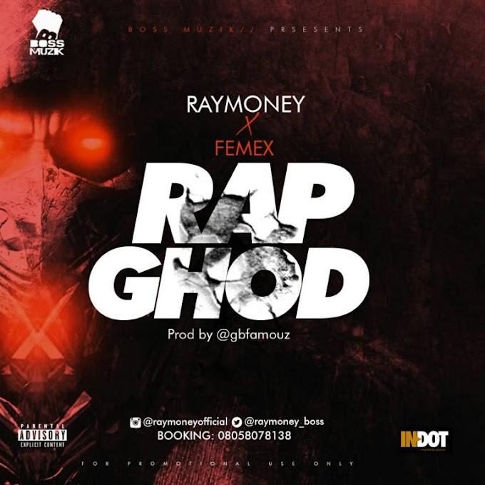 MUSIC: Ray Money Ft. Femex – Rap ghod (Prod. GB Famouz) | @RayMoney_Boss