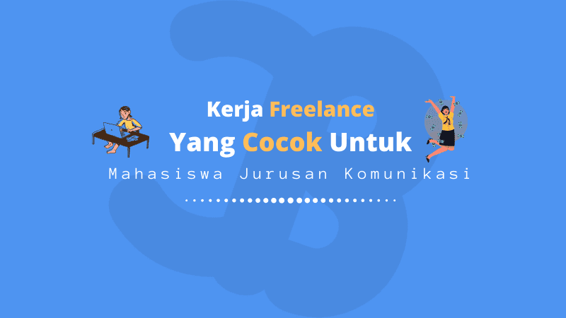 Kerja Freelance Yang Cocok Untuk Mahasiswa Komunikasi