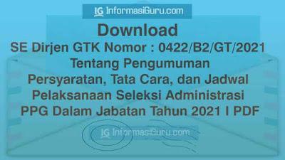 Download SE Dirjen GTK Nomor : 0422/B2/GT/2021 tentang Persyaratan dan Jadwal Pelaksanaan Seleksi Administrasi PPG Dalam Jabatan Tahun 2021