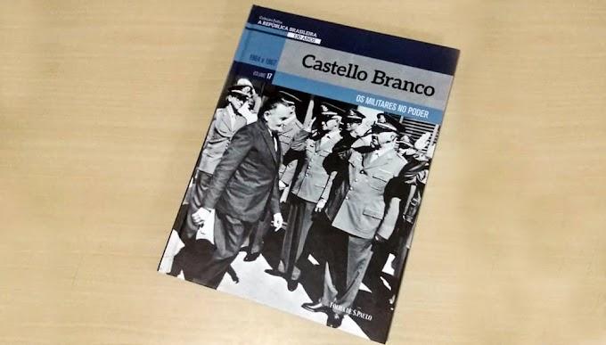[RESENHA #724] COLEÇÃO FOLHA A REPÚBLICA BRASILEIRA 130 ANOS - VOL. 17: CASTELLO BRANCO