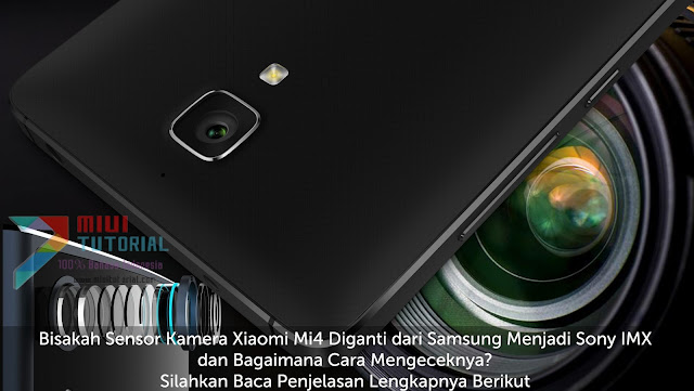 Bisakah Sensor Kamera Xiaomi Mi4 Diganti dari Samsung Menjadi Sony IMX dan Bagaimana Cara Mengeceknya? Silahkan Baca Penjelasan Lengkapnya Berikut