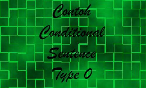 Contoh Conditional Sentence Type 0 dengan Materi Lengkap