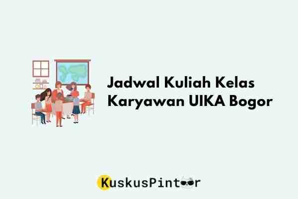 Jadwal Kuliah Kelas Karyawan UIKA Bogor