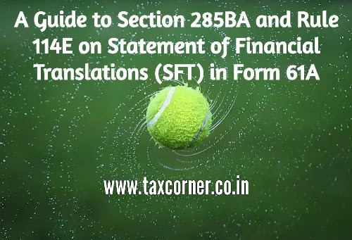 A Guide to Section 285BA and Rule 114E on Statement of Financial Translations (SFT) in Form 61A