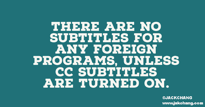 There are no subtitles for any foreign programs, unless CC subtitles are turned on.