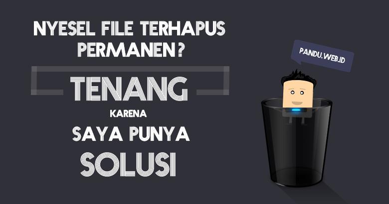 Nyesel File / Folder Terhapus ? TENANG! Saya Punya Solusi nya!