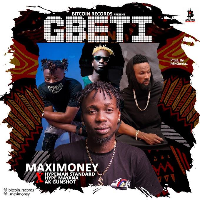 MUSIC: Maximoney Ft. Standard x Mayana x Ak Gunshot - Gbeti