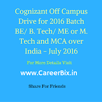 Cognizant Off Campus Drive for 2016 Batch BE/ B. Tech/ ME or M. Tech and MCA over India - July 2016
