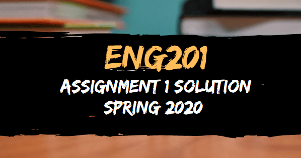 ENG201 Assignment 1 Solution Spring 2020