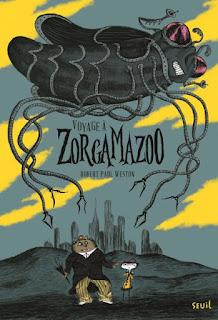 https://lesreinesdelanuit.blogspot.com/2017/09/voyage-zorgamazoo-de-robert-paul-weston.html