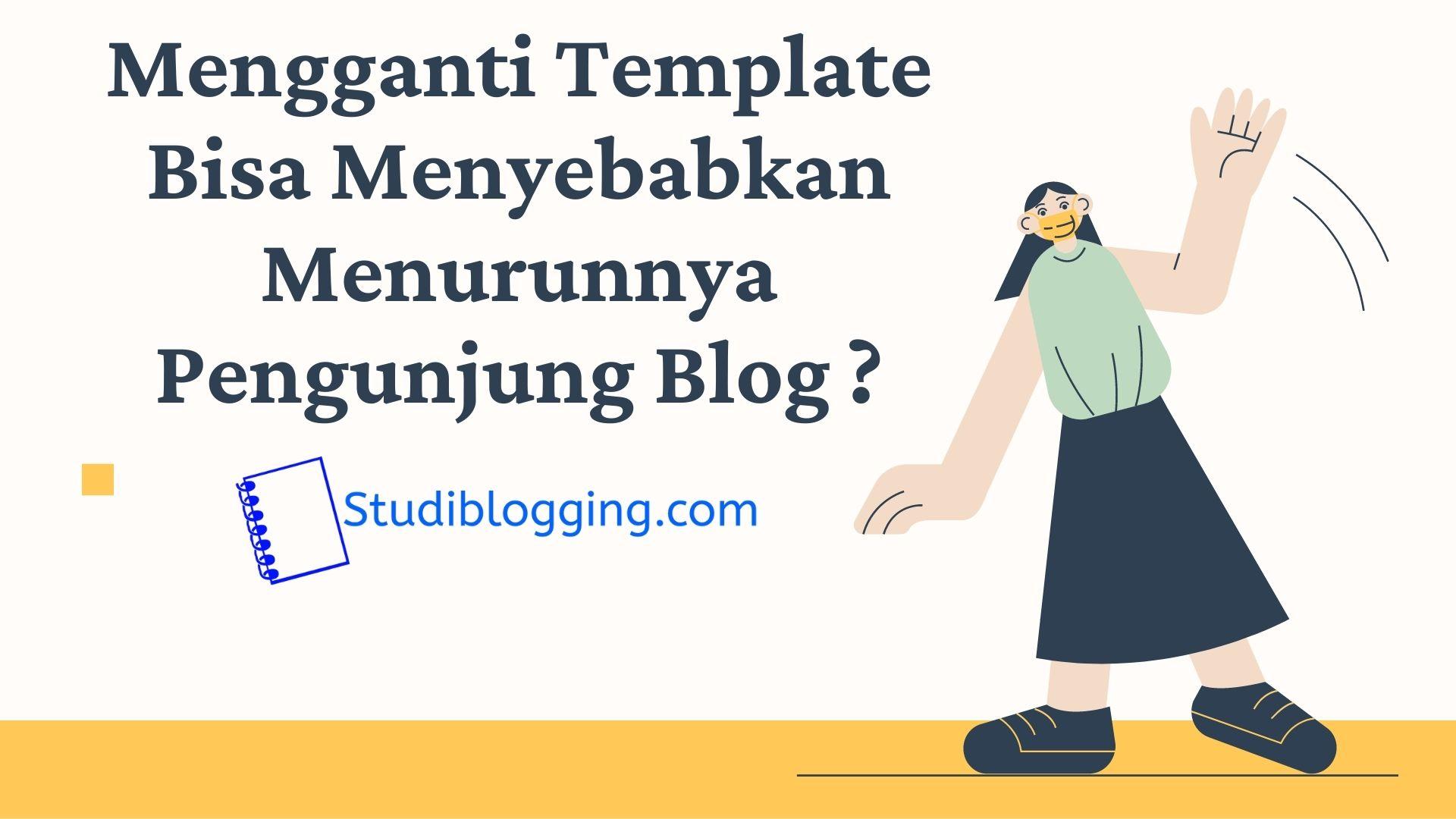 Lantas Apakah Mengganti Template Bisa Menyebabkan Menurunnya Pengunjung Blog ?