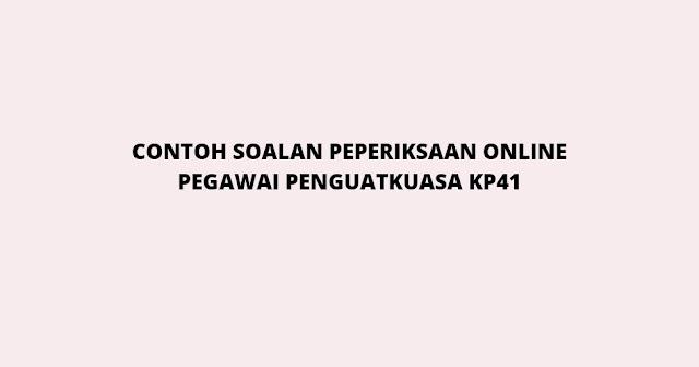 Contoh Soalan Peperiksaan Online Pegawai Penguatkuasa KP41 (2021)