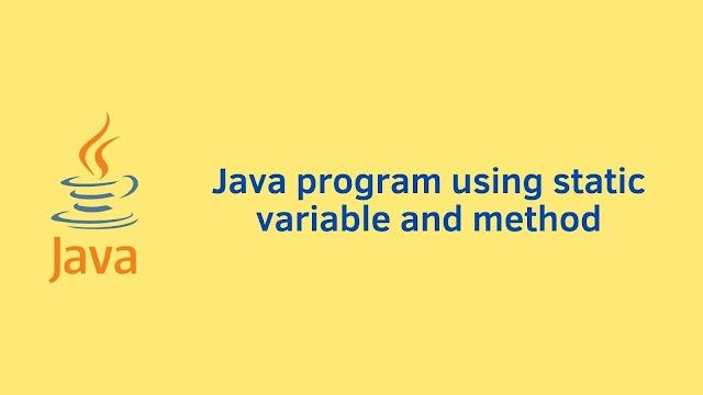 Java program using static variable and method