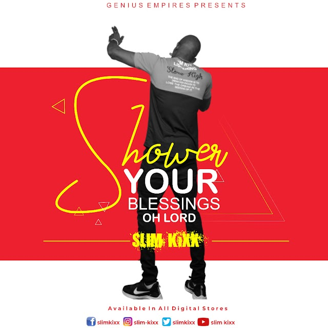 MUSIC: Slim Kixx - Shower Your Blessings Oh Lord