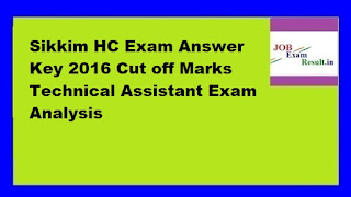 Sikkim HC Exam Answer Key 2016 Cut off Marks Technical Assistant Exam Analysis