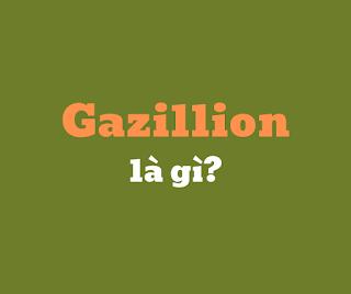 gazillion la gi