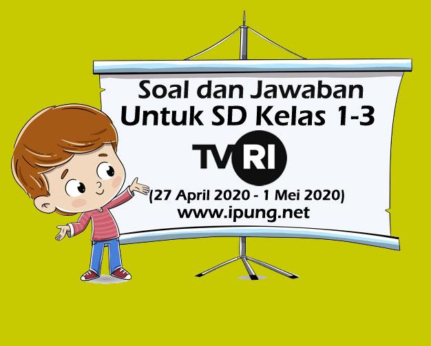 Soal dan Jawaban Pembelajaran TVRI SD Kelas 1-3 (27  April-1 Mei 2020)