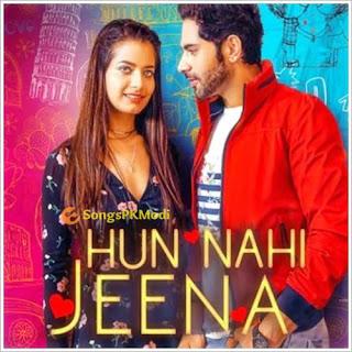 Hun Nahi Jeena (2019) Indian Pop MP3 Songs