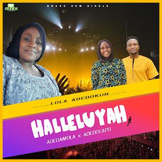 MUSIC: Lola Adedokun Ft. Ademola x Adedolapo -  Halleluyah